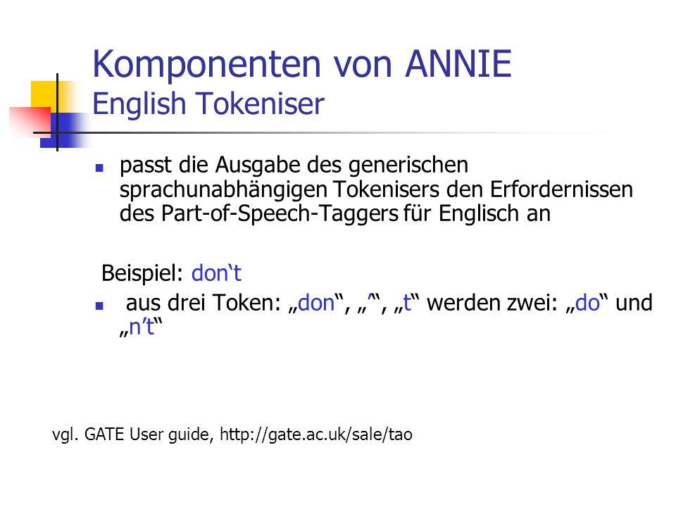 Komponenten von ANNIE English Tokeniser passt die Ausgabe des generischen sprachunabhängigen Tokenisers den Erfordernissen des Part-of-Speech-Taggers für Englisch an Beispiel: dont aus drei Token: don,, t werden zwei: do undnt vgl.