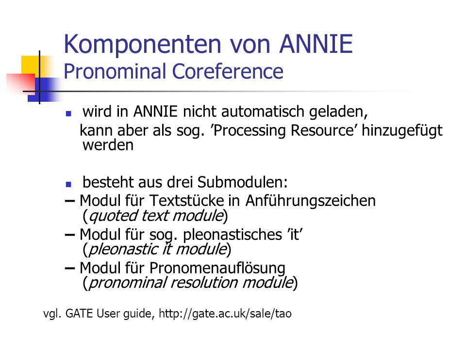 Komponenten von ANNIE Pronominal Coreference wird in ANNIE nicht automatisch geladen, kann aber als sog.