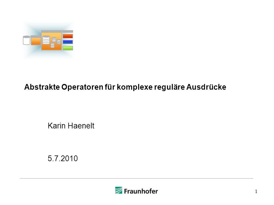1 Abstrakte Operatoren für komplexe reguläre Ausdrücke Karin Haenelt 5.7.2010