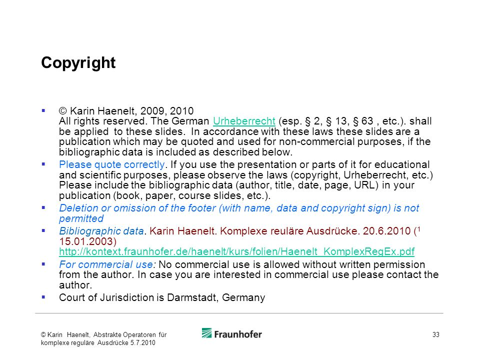 Copyright © Karin Haenelt, 2009, 2010 All rights reserved. The German Urheberrecht (esp. § 2, § 13, § 63, etc.). shall be applied to these slides. In