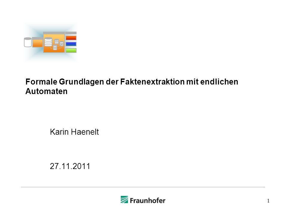1 Formale Grundlagen der Faktenextraktion mit endlichen Automaten Karin Haenelt 27.11.2011