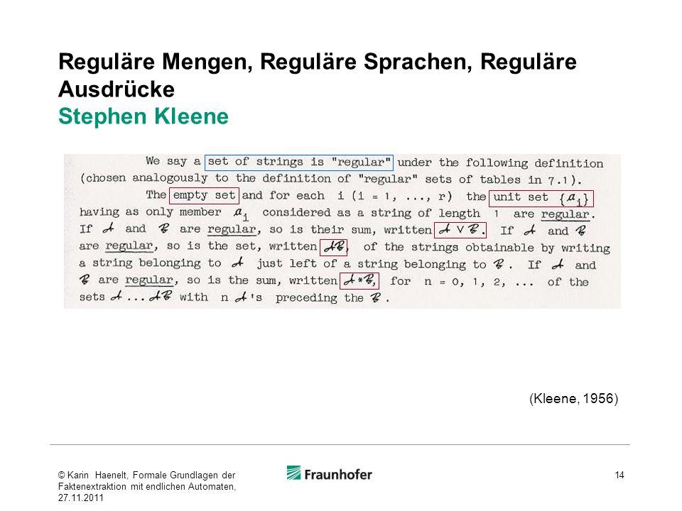 Reguläre Mengen, Reguläre Sprachen, Reguläre Ausdrücke Stephen Kleene 14 (Kleene, 1956) © Karin Haenelt, Formale Grundlagen der Faktenextraktion mit e