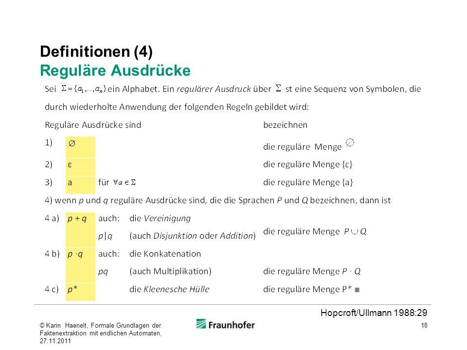 Definitionen (4) Reguläre Ausdrücke 18 Hopcroft/Ullmann 1988:29 © Karin Haenelt, Formale Grundlagen der Faktenextraktion mit endlichen Automaten, 27.1