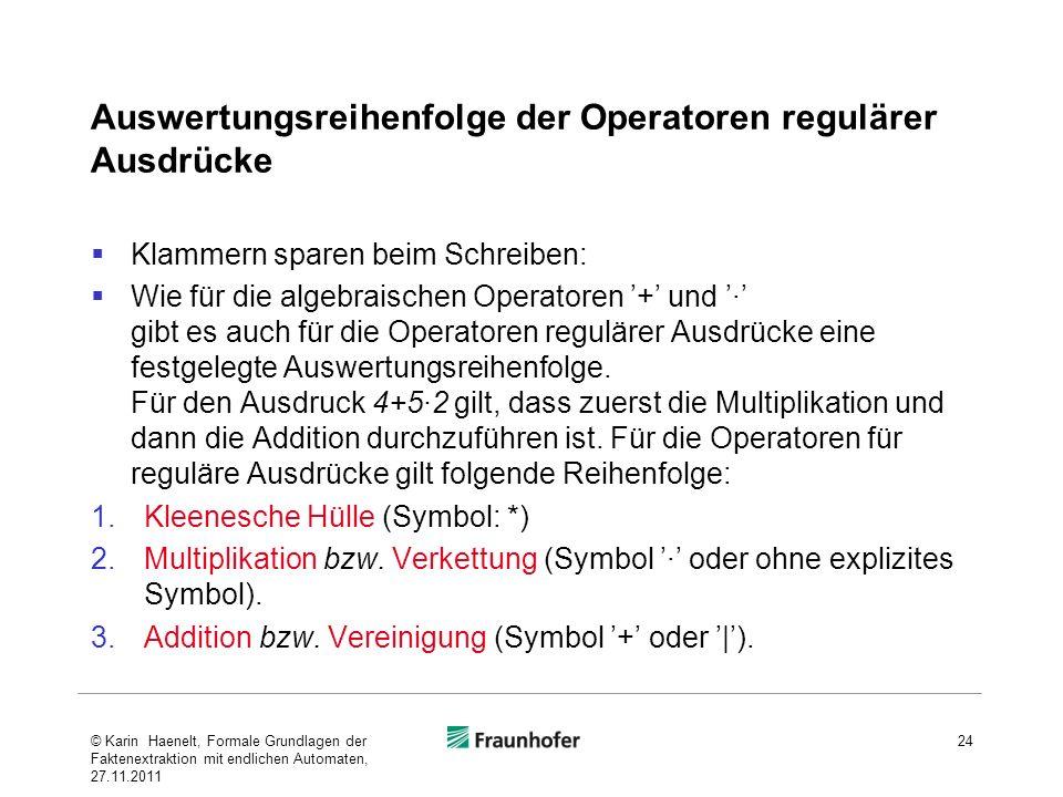 Auswertungsreihenfolge der Operatoren regulärer Ausdrücke Klammern sparen beim Schreiben: Wie für die algebraischen Operatoren + und gibt es auch für