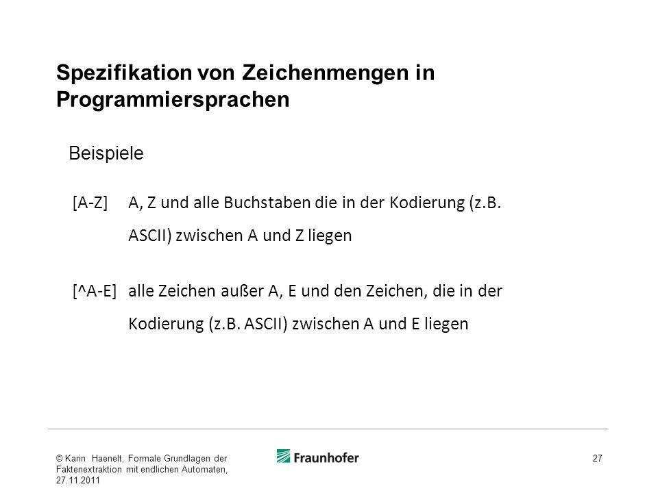 Spezifikation von Zeichenmengen in Programmiersprachen [A-Z] A, Z und alle Buchstaben die in der Kodierung (z.B. ASCII) zwischen A und Z liegen [^A-E]