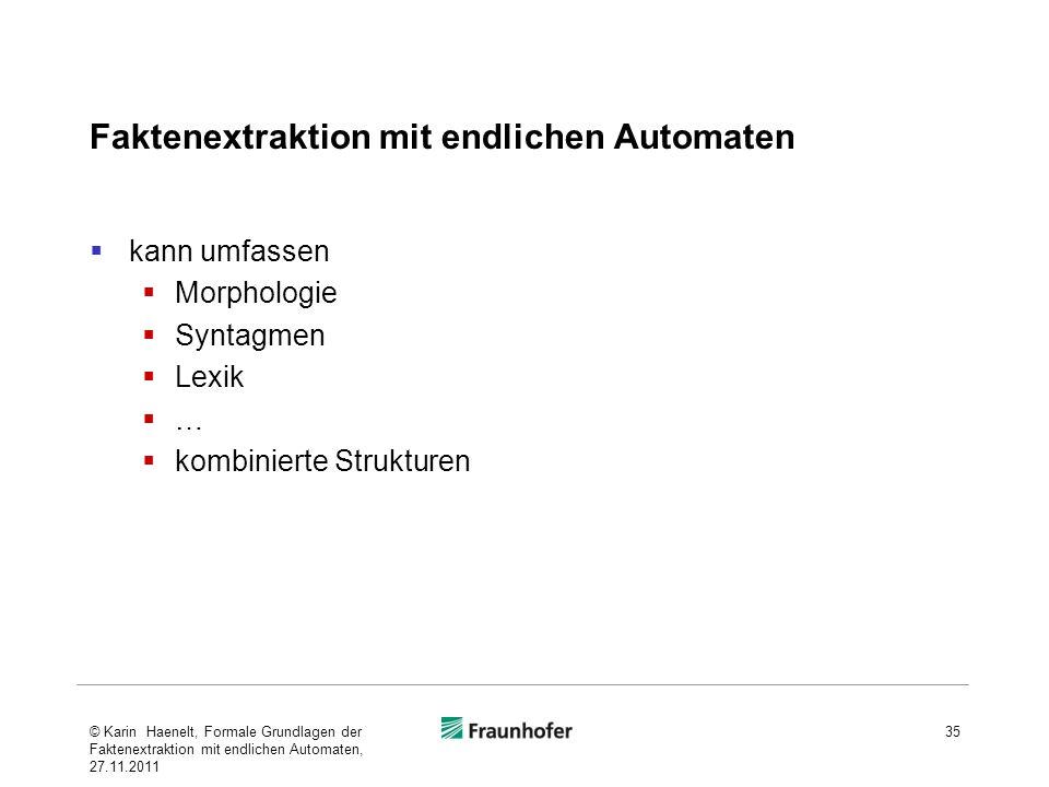 Faktenextraktion mit endlichen Automaten kann umfassen Morphologie Syntagmen Lexik … kombinierte Strukturen 35© Karin Haenelt, Formale Grundlagen der