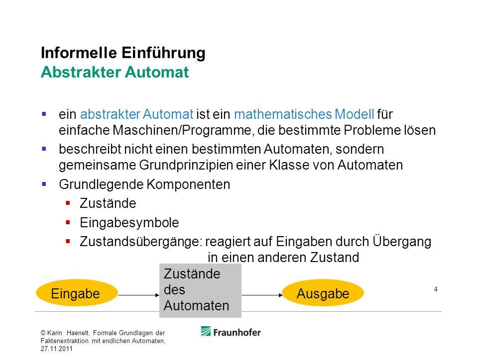 Informelle Einführung Abstrakter Automat ein abstrakter Automat ist ein mathematisches Modell für einfache Maschinen/Programme, die bestimmte Probleme