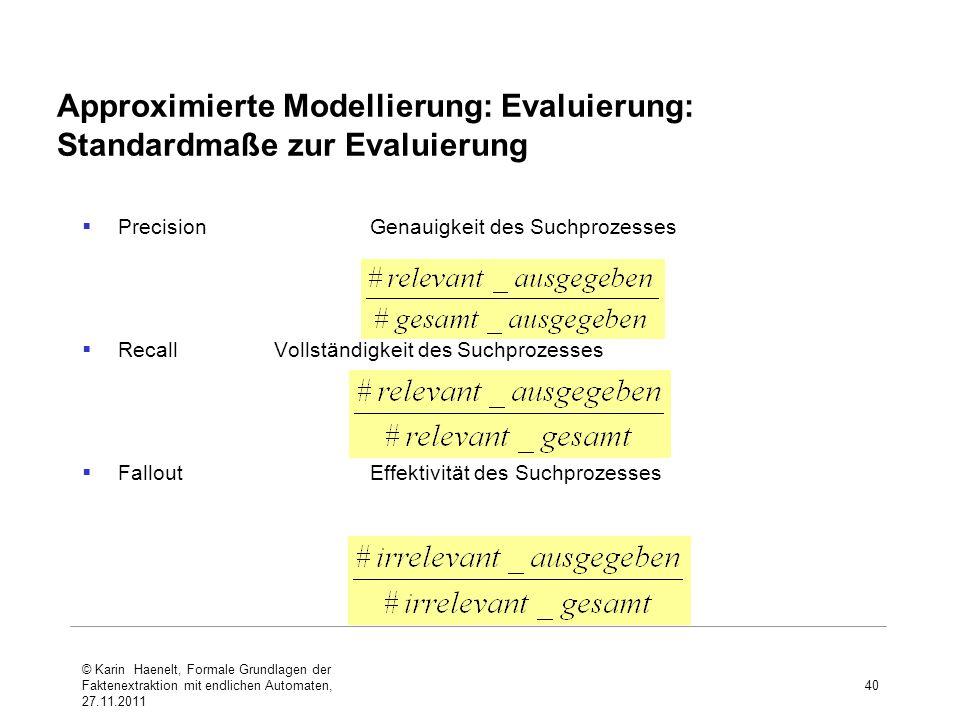 Approximierte Modellierung: Evaluierung: Standardmaße zur Evaluierung 40 PrecisionGenauigkeit des Suchprozesses RecallVollständigkeit des Suchprozesse