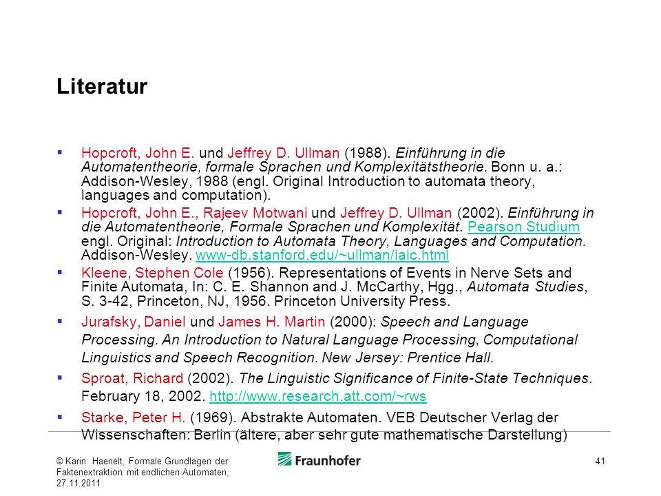 Literatur Hopcroft, John E. und Jeffrey D. Ullman (1988). Einführung in die Automatentheorie, formale Sprachen und Komplexitätstheorie. Bonn u. a.: Ad