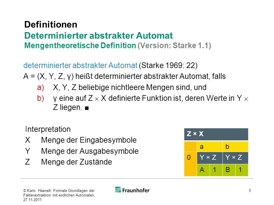 Definitionen Determinierter abstrakter Automat Mengentheoretische Definition (Version: Starke 1.1) determinierter abstrakter Automat (Starke 1969: 22)