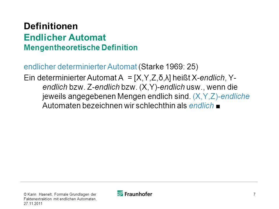 Definitionen Endlicher Automat Mengentheoretische Definition endlicher determinierter Automat (Starke 1969: 25) Ein determinierter Automat A = [X,Y,Z,