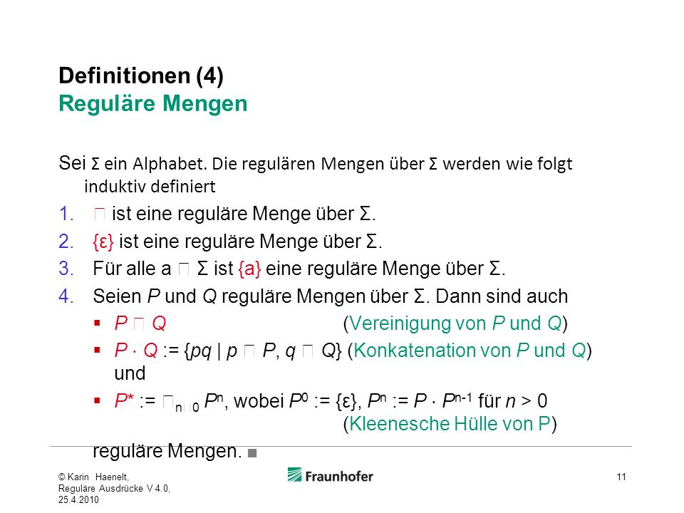 Definitionen (4) Reguläre Mengen Sei Σ ein Alphabet. Die regulären Mengen über Σ werden wie folgt induktiv definiert 1. ist eine reguläre Menge über Σ