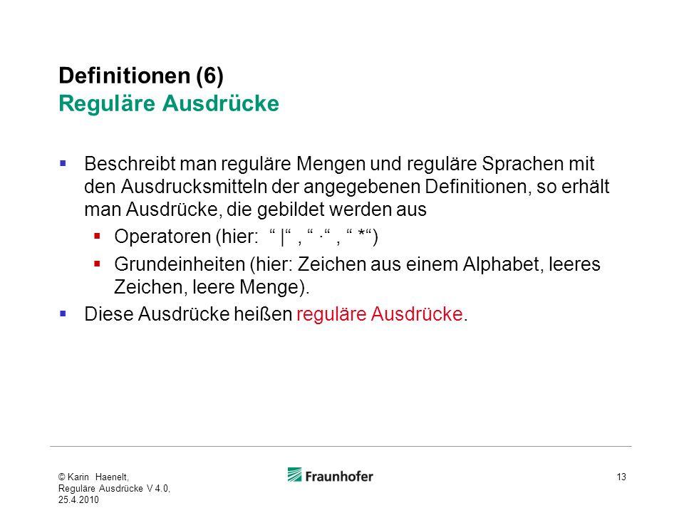 Definitionen (6) Reguläre Ausdrücke Beschreibt man reguläre Mengen und reguläre Sprachen mit den Ausdrucksmitteln der angegebenen Definitionen, so erh