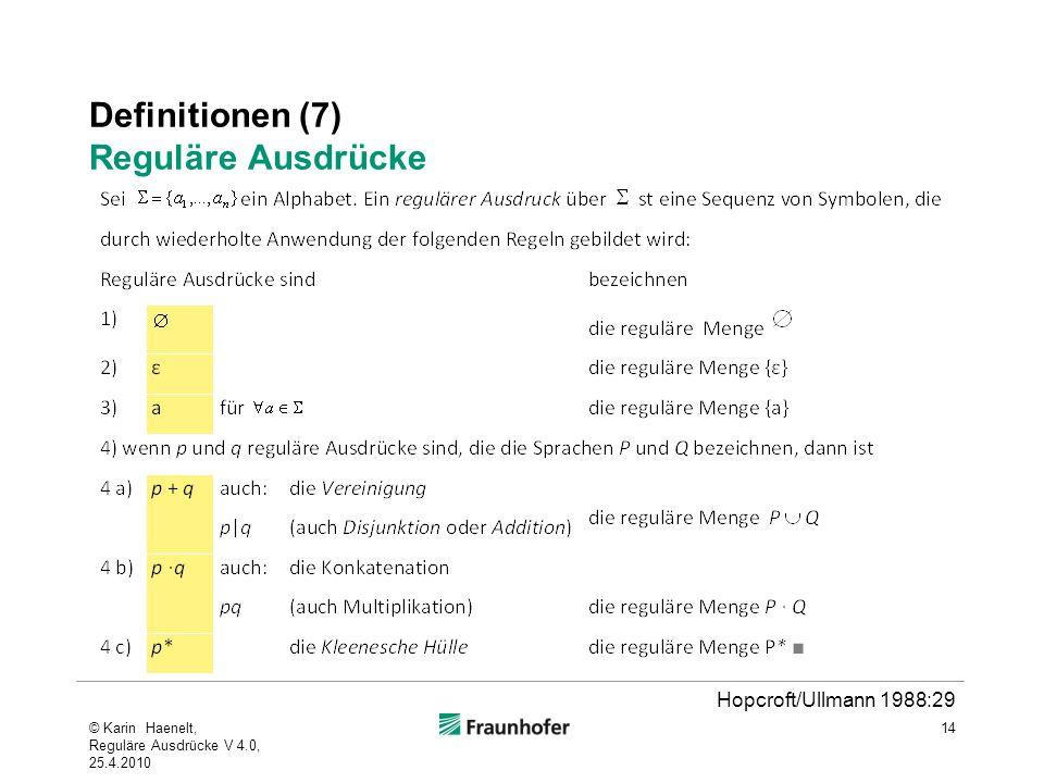 Definitionen (7) Reguläre Ausdrücke © Karin Haenelt, Reguläre Ausdrücke V 4.0, 25.4.2010 14 Hopcroft/Ullmann 1988:29
