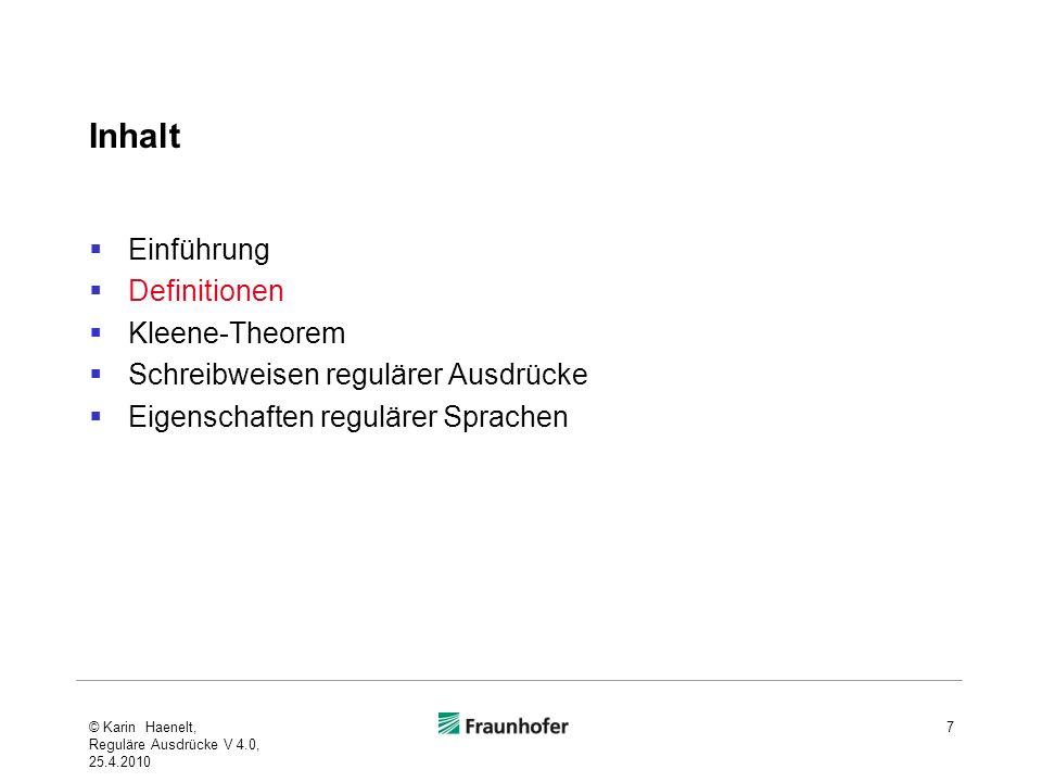 Inhalt Einführung Definitionen Kleene-Theorem Schreibweisen regulärer Ausdrücke Eigenschaften regulärer Sprachen © Karin Haenelt, Reguläre Ausdrücke V 4.0, 25.4.2010 7