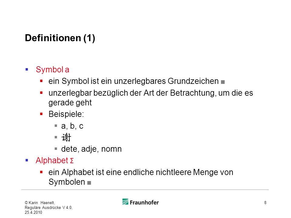 Definitionen (1) Symbol a ein Symbol ist ein unzerlegbares Grundzeichen unzerlegbar bezüglich der Art der Betrachtung, um die es gerade geht Beispiele