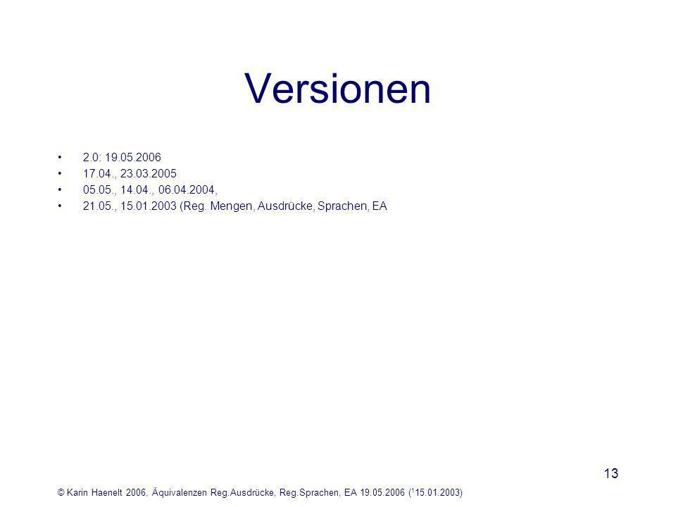 © Karin Haenelt 2006, Äquivalenzen Reg.Ausdrücke, Reg.Sprachen, EA 19.05.2006 ( 1 15.01.2003) 13 Versionen 2.0: 19.05.2006 17.04., 23.03.2005 05.05., 14.04., 06.04.2004, 21.05., 15.01.2003 (Reg.