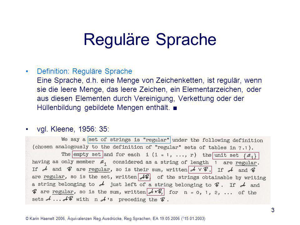 © Karin Haenelt 2006, Äquivalenzen Reg.Ausdrücke, Reg.Sprachen, EA 19.05.2006 ( 1 15.01.2003) 3 Reguläre Sprache Definition: Reguläre Sprache Eine Sprache, d.h.