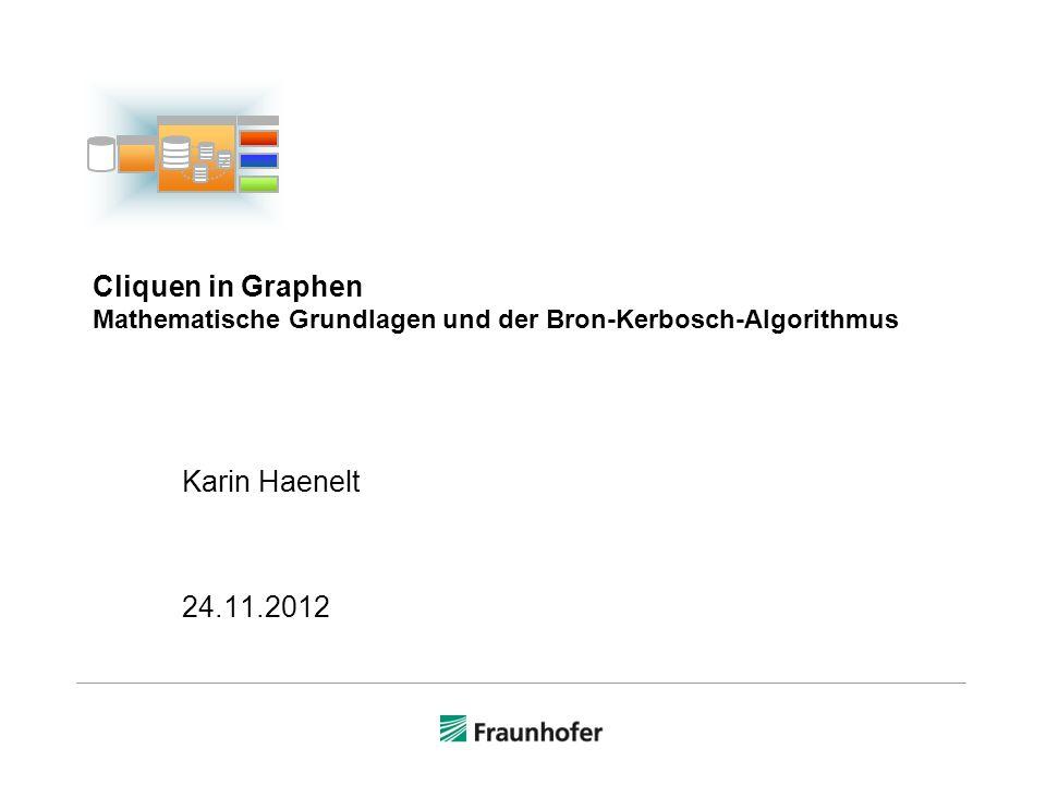 Cliquen in Graphen Mathematische Grundlagen und der Bron-Kerbosch-Algorithmus Karin Haenelt 24.11.2012