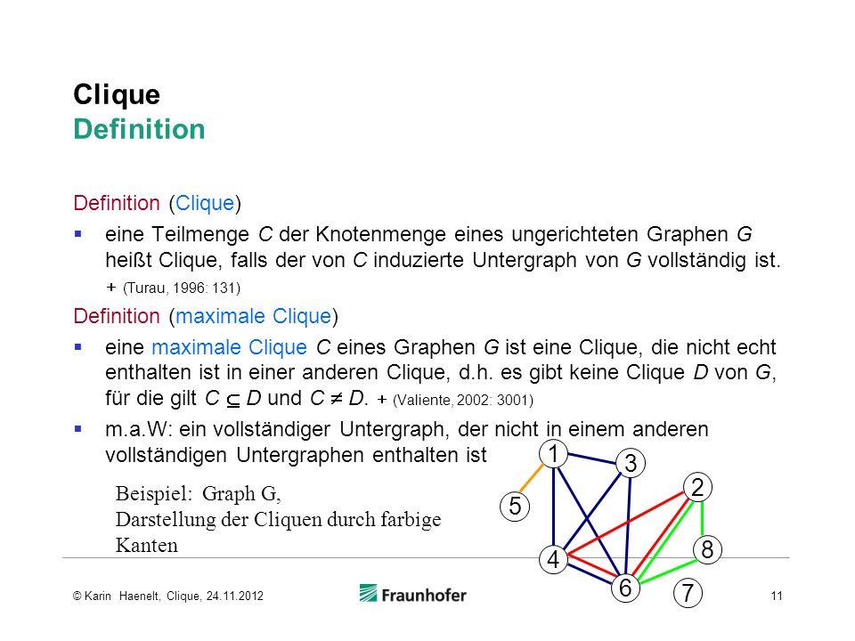 Clique Definition Definition (Clique) eine Teilmenge C der Knotenmenge eines ungerichteten Graphen G heißt Clique, falls der von C induzierte Untergra