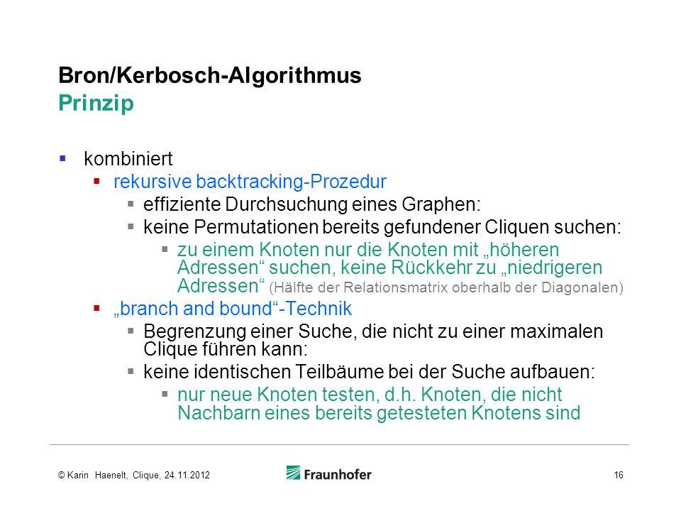 Bron/Kerbosch-Algorithmus Prinzip kombiniert rekursive backtracking-Prozedur effiziente Durchsuchung eines Graphen: keine Permutationen bereits gefund