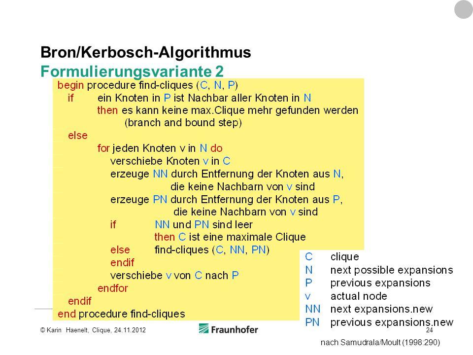 nach Samudrala/Moult (1998:290) Bron/Kerbosch-Algorithmus Formulierungsvariante 2 24© Karin Haenelt, Clique, 24.11.2012