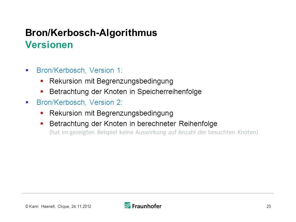 Bron/Kerbosch-Algorithmus Versionen Bron/Kerbosch, Version 1: Rekursion mit Begrenzungsbedingung Betrachtung der Knoten in Speicherreihenfolge Bron/Ke