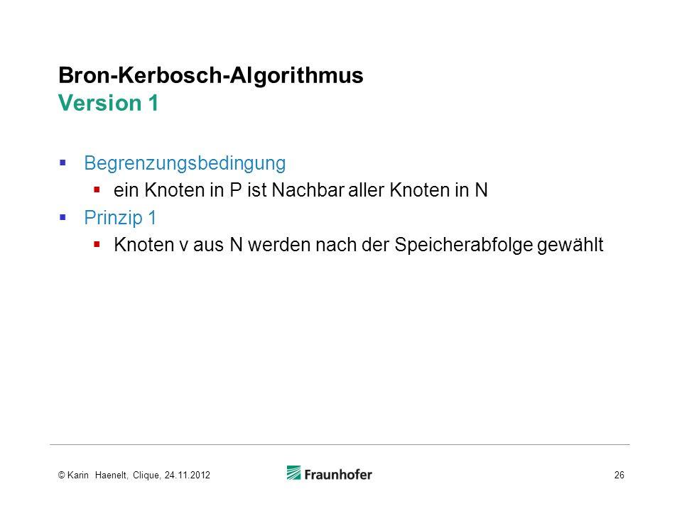 Bron-Kerbosch-Algorithmus Version 1 Begrenzungsbedingung ein Knoten in P ist Nachbar aller Knoten in N Prinzip 1 Knoten v aus N werden nach der Speich