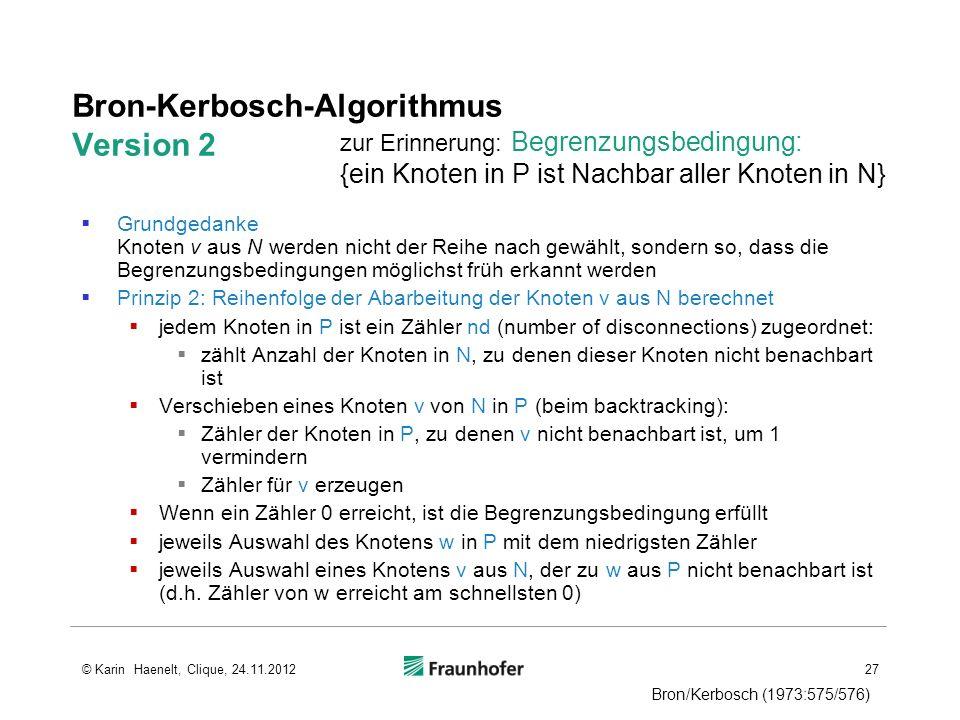 Bron-Kerbosch-Algorithmus Version 2 Grundgedanke Knoten v aus N werden nicht der Reihe nach gewählt, sondern so, dass die Begrenzungsbedingungen mögli