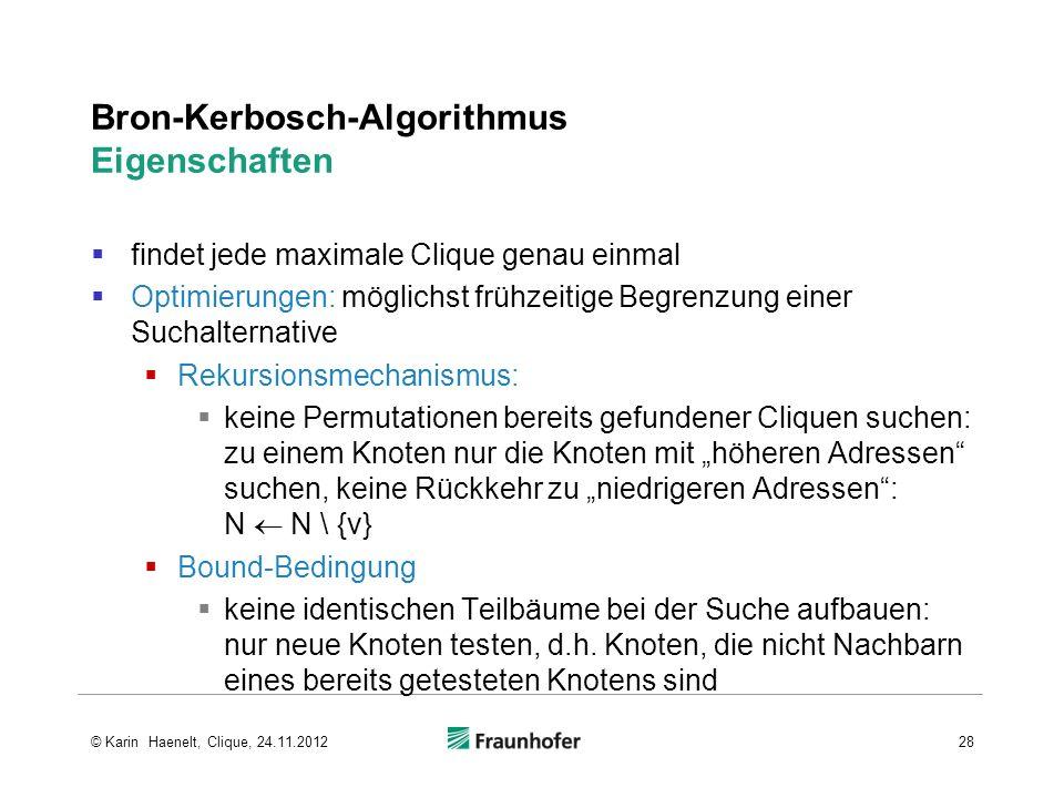 Bron-Kerbosch-Algorithmus Eigenschaften findet jede maximale Clique genau einmal Optimierungen: möglichst frühzeitige Begrenzung einer Suchalternative