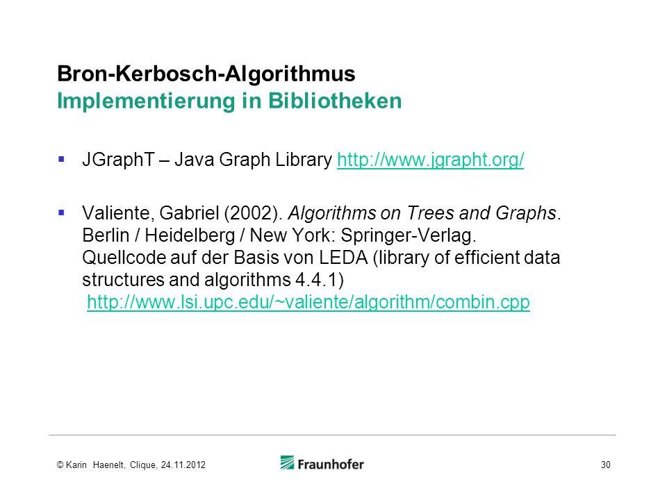 Bron-Kerbosch-Algorithmus Implementierung in Bibliotheken JGraphT – Java Graph Library http://www.jgrapht.org/http://www.jgrapht.org/ Valiente, Gabrie