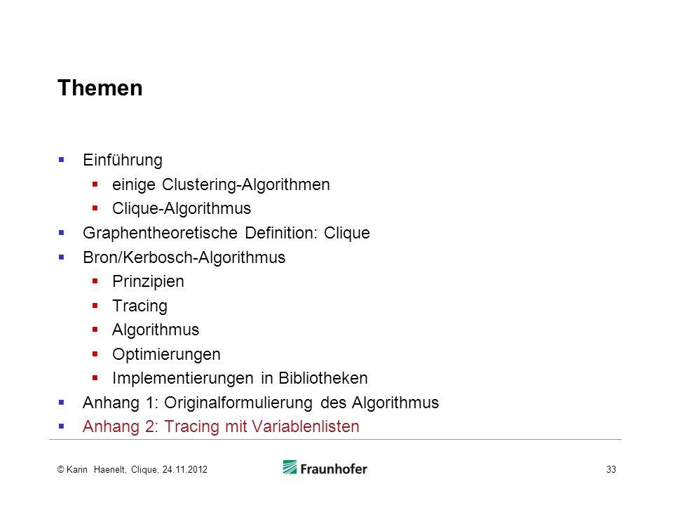 Themen Einführung einige Clustering-Algorithmen Clique-Algorithmus Graphentheoretische Definition: Clique Bron/Kerbosch-Algorithmus Prinzipien Tracing