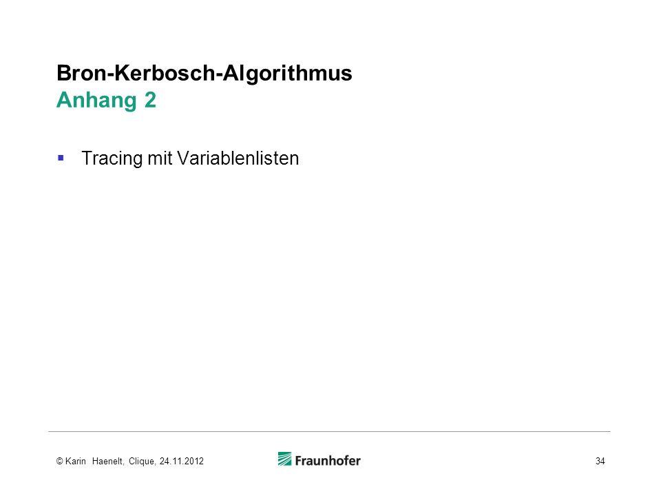 Bron-Kerbosch-Algorithmus Anhang 2 Tracing mit Variablenlisten 34© Karin Haenelt, Clique, 24.11.2012