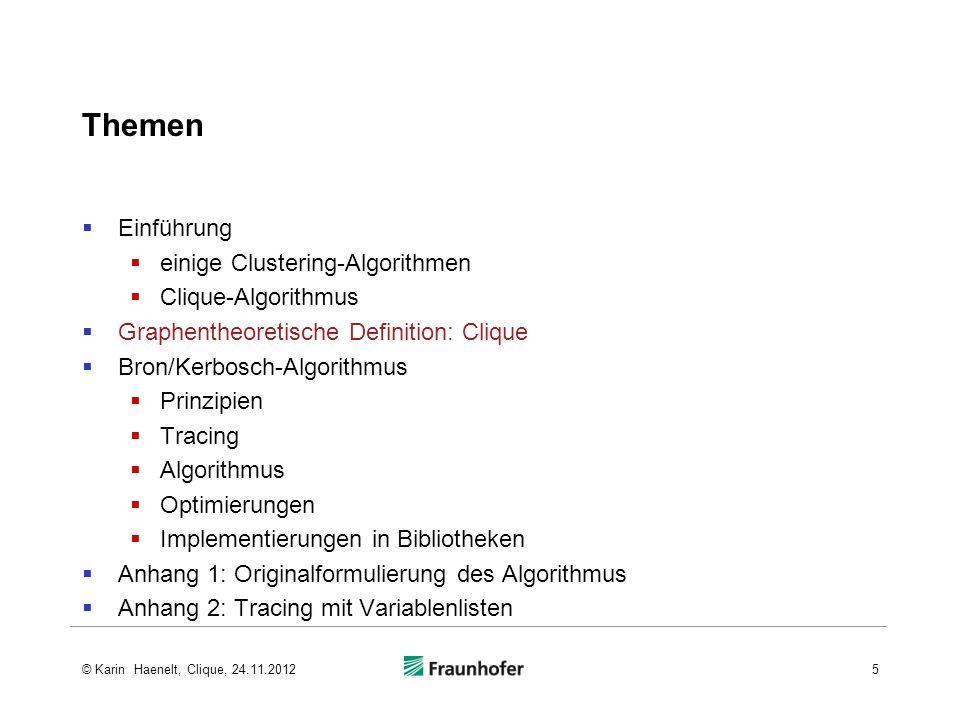 Bron-Kerbosch-Algorithmus Version 1 Begrenzungsbedingung ein Knoten in P ist Nachbar aller Knoten in N Prinzip 1 Knoten v aus N werden nach der Speicherabfolge gewählt 26© Karin Haenelt, Clique, 24.11.2012