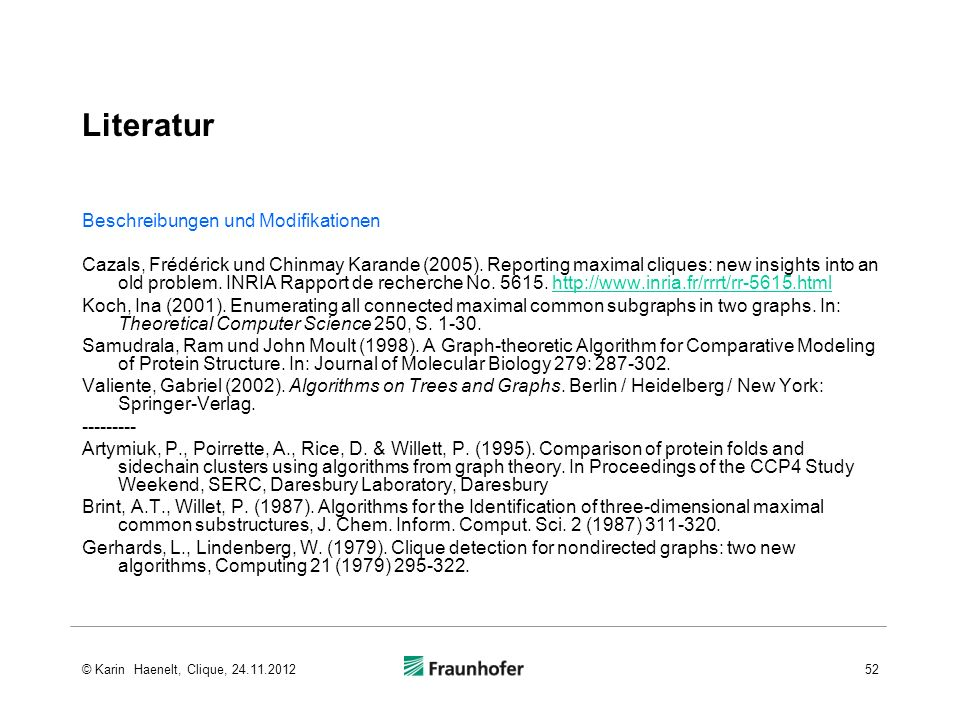 Literatur Beschreibungen und Modifikationen Cazals, Frédérick und Chinmay Karande (2005). Reporting maximal cliques: new insights into an old problem.