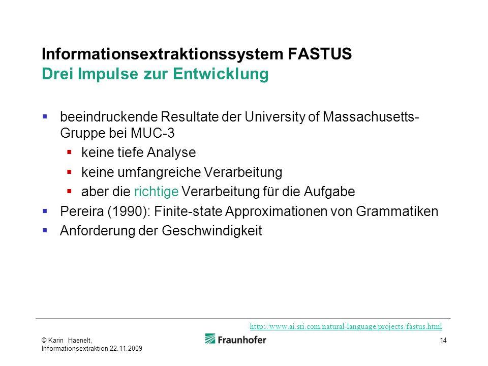 Informationsextraktionssystem FASTUS Drei Impulse zur Entwicklung beeindruckende Resultate der University of Massachusetts- Gruppe bei MUC-3 keine tie