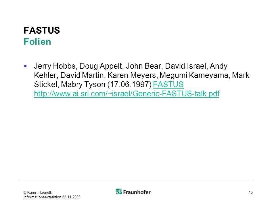 FASTUS Folien Jerry Hobbs, Doug Appelt, John Bear, David Israel, Andy Kehler, David Martin, Karen Meyers, Megumi Kameyama, Mark Stickel, Mabry Tyson (