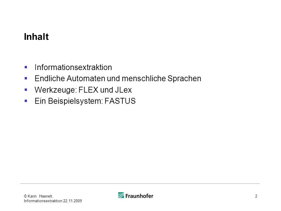 Inhalt Informationsextraktion Endliche Automaten und menschliche Sprachen Werkzeuge: FLEX und JLex Ein Beispielsystem: FASTUS 2© Karin Haenelt, Inform
