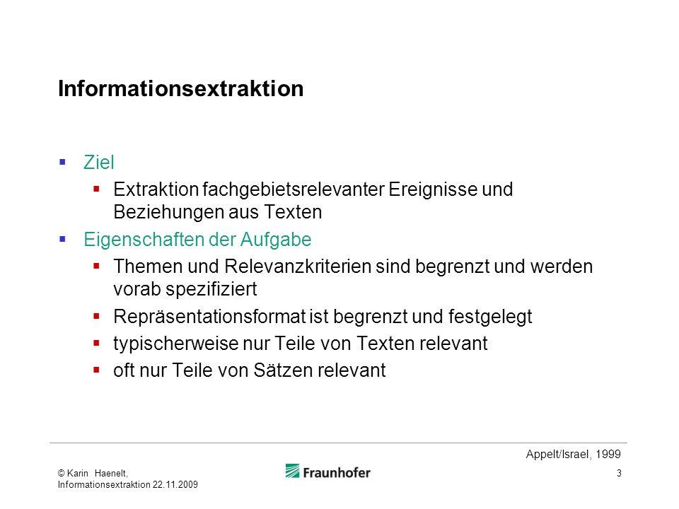 Informationsextraktion Ziel Extraktion fachgebietsrelevanter Ereignisse und Beziehungen aus Texten Eigenschaften der Aufgabe Themen und Relevanzkriter