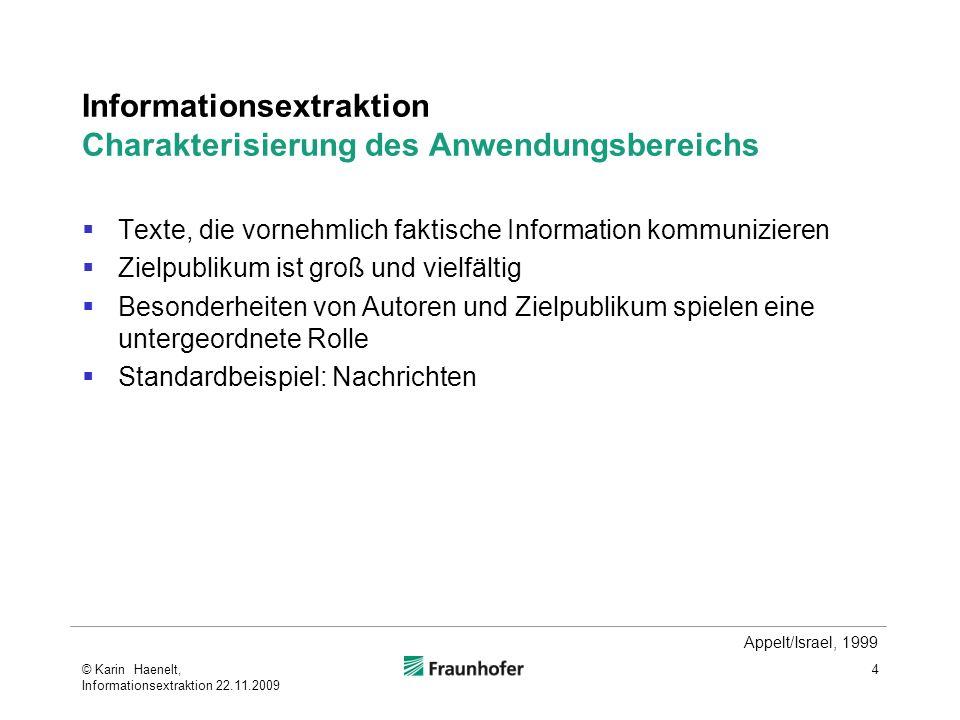Informationsextraktion Charakterisierung des Anwendungsbereichs Texte, die vornehmlich faktische Information kommunizieren Zielpublikum ist groß und v