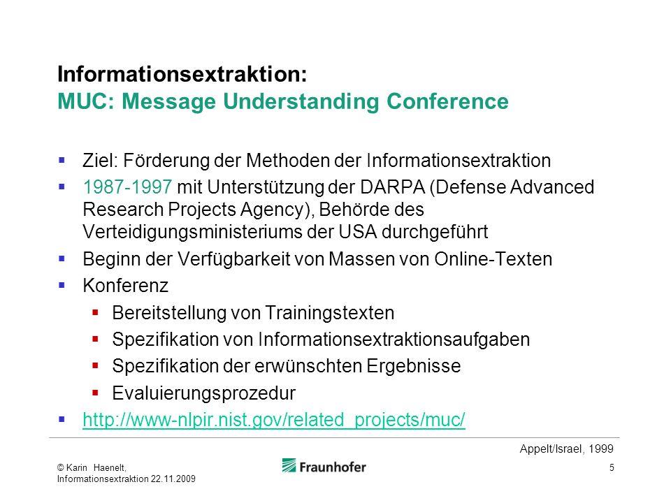 Informationsextraktion: MUC: Message Understanding Conference Ziel: Förderung der Methoden der Informationsextraktion 1987-1997 mit Unterstützung der