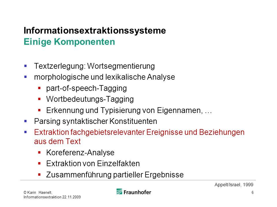 Informationsextraktionssysteme Einige Komponenten Textzerlegung: Wortsegmentierung morphologische und lexikalische Analyse part-of-speech-Tagging Wort