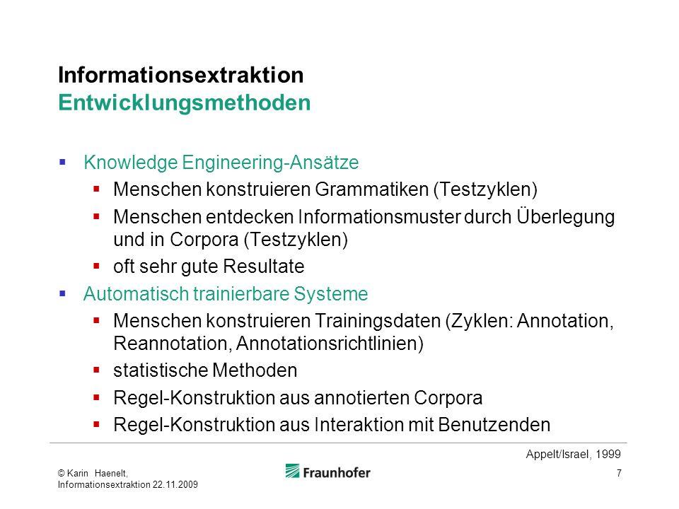 Informationsextraktion Entwicklungsmethoden Knowledge Engineering-Ansätze Menschen konstruieren Grammatiken (Testzyklen) Menschen entdecken Informatio