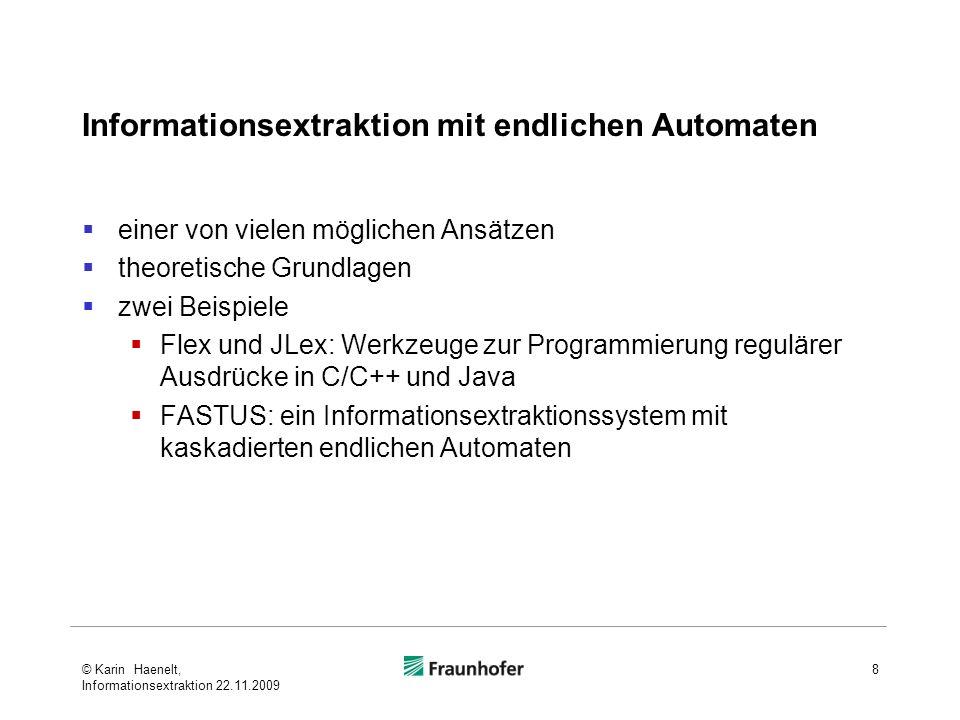 Informationsextraktion mit endlichen Automaten einer von vielen möglichen Ansätzen theoretische Grundlagen zwei Beispiele Flex und JLex: Werkzeuge zur