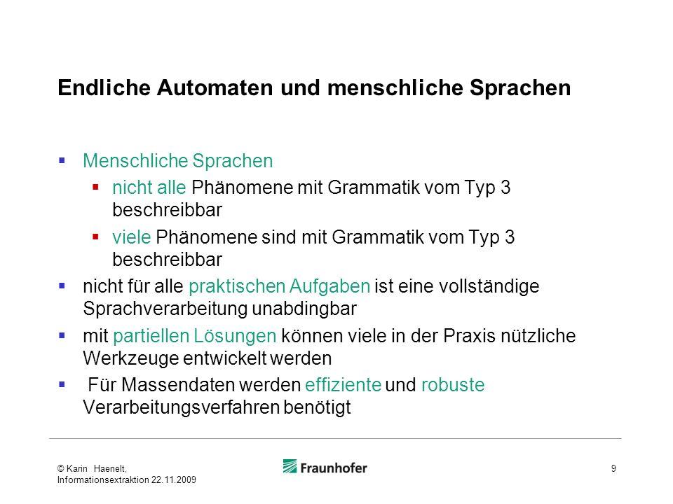 Endliche Automaten und menschliche Sprachen Menschliche Sprachen nicht alle Phänomene mit Grammatik vom Typ 3 beschreibbar viele Phänomene sind mit Gr