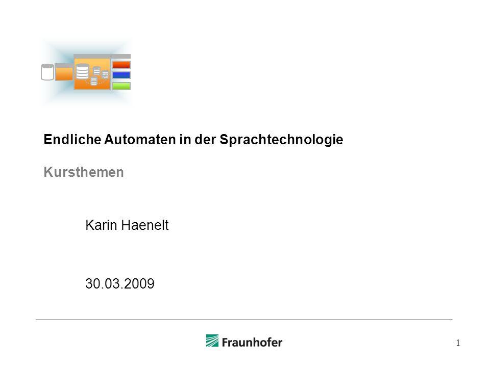 1 Endliche Automaten in der Sprachtechnologie Kursthemen Karin Haenelt 30.03.2009