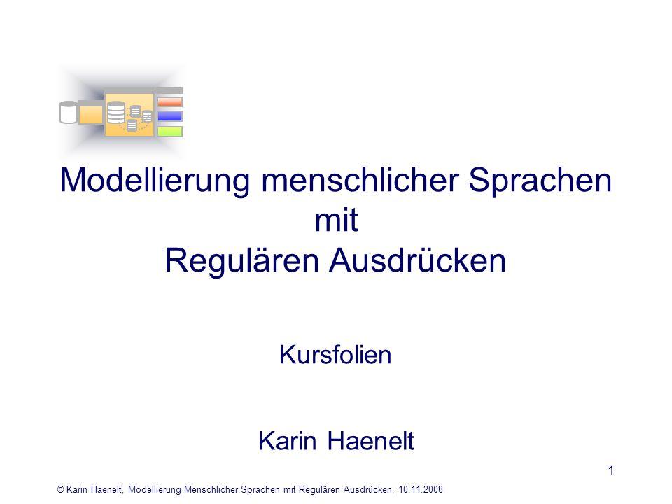 © Karin Haenelt, Modellierung Menschlicher.Sprachen mit Regulären Ausdrücken, 10.11.2008 1 Modellierung menschlicher Sprachen mit Regulären Ausdrücken