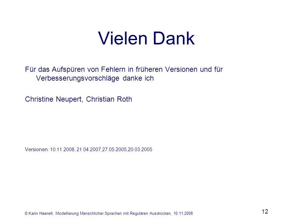 © Karin Haenelt, Modellierung Menschlicher.Sprachen mit Regulären Ausdrücken, 10.11.2008 12 Vielen Dank Für das Aufspüren von Fehlern in früheren Vers