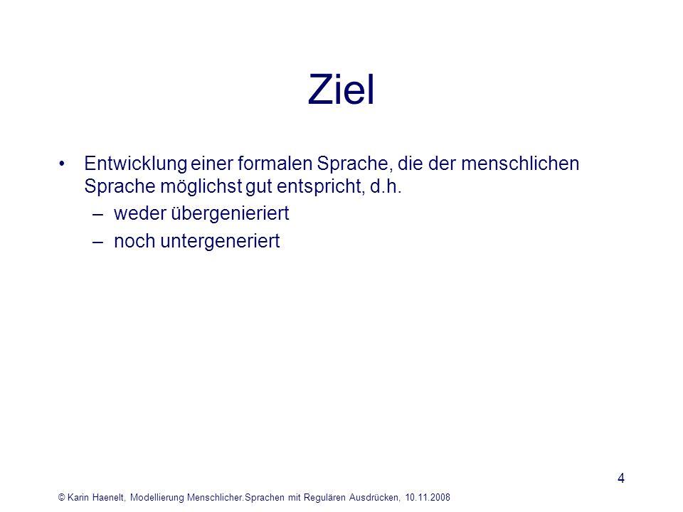 © Karin Haenelt, Modellierung Menschlicher.Sprachen mit Regulären Ausdrücken, 10.11.2008 5 Morphologie - weitgehend regulär - Ausnahmen: ge-mach-t, um-zu-bau-en - Ergänzung endlicher Automaten
