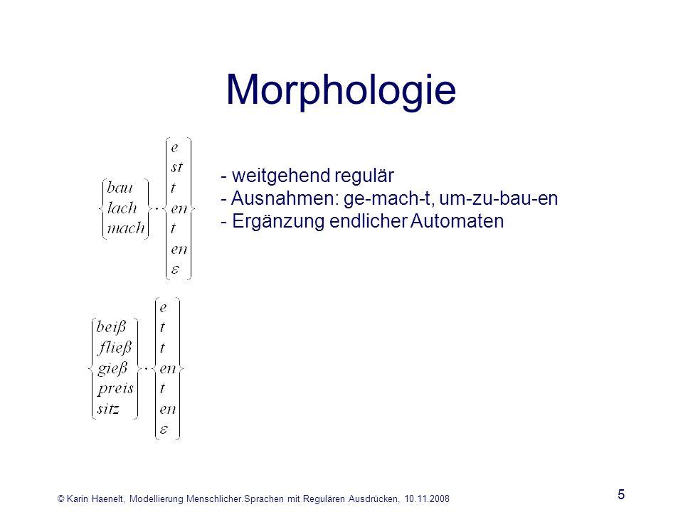 © Karin Haenelt, Modellierung Menschlicher.Sprachen mit Regulären Ausdrücken, 10.11.2008 6 lokale Syntagmen - regulär L(e)= { (dete,adje,nomn), (dete,nomn), (adje, nomn), (nomn) } L(A)= { (dete,adje,nomn), (dete,nomn), (adje, nomn), (nomn) } e = (dete,adje,nomn)   (dete,nomn)   (adje,nomn)   (nomn) e = (dete ε) (adje ε) nomn e = dete.